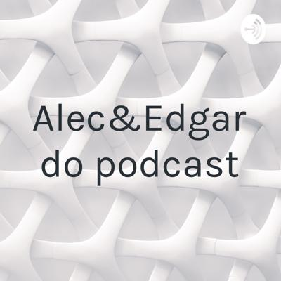 Alec&Edgardo podcast
