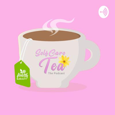 Selfcare Tea: The Podcast