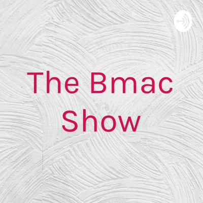 The Bmac Show