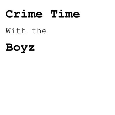 Crime Time With The Boyz