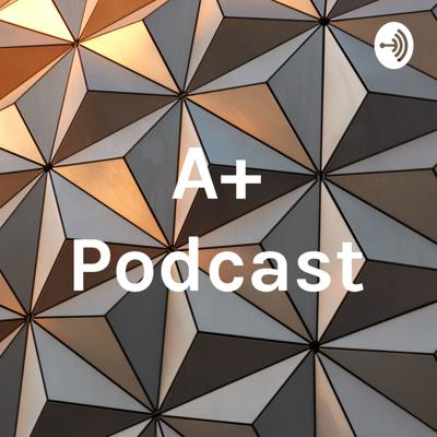 A+ Podcast