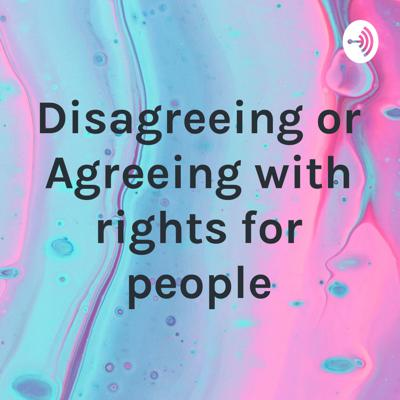 Disagreeing or Agreeing with rights for people