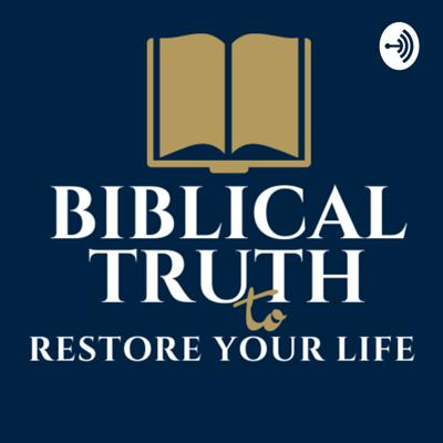 Biblical Truth To Restore Your Life