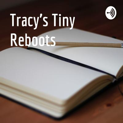 Tracy's Tiny Reboots