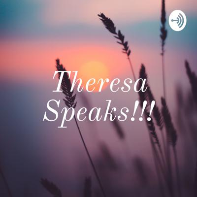 Theresa Speaks!!!