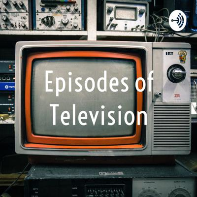 Episodes of Television