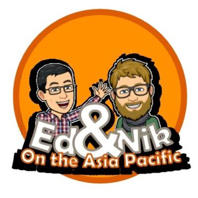 Ed & Nik on the Asia Pacific