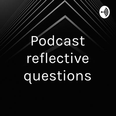 Podcast reflective questions