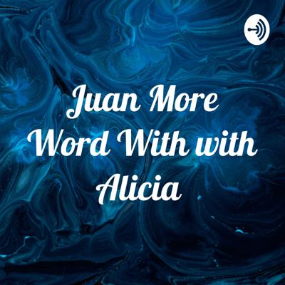Juan More Word With with Alicia