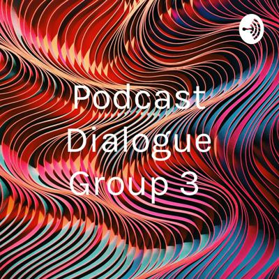 Podcast Dialogue Group 3