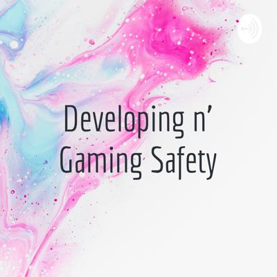 Welcome to Developing n' Gaming safety! We talk about the safety of developing, and the safety of Gaming!