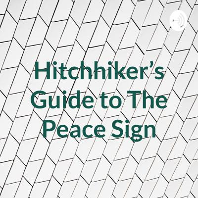 Hitchhiker's Guide to The Peace Sign