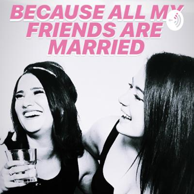 Because All My Friends Are Married