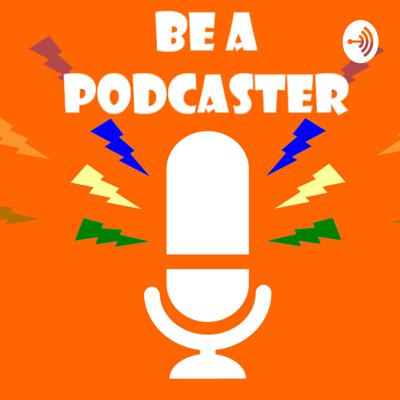 Be a Podcaster!