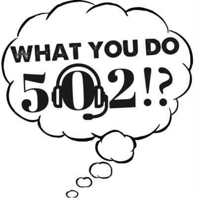 What You Do 502!?