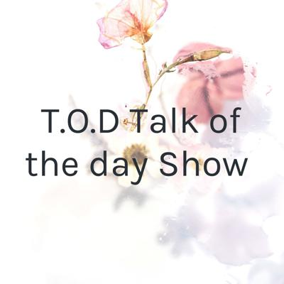 T.O.D Talk of the day Show