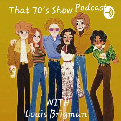 That '70s Show Podcast with Louis Brigman