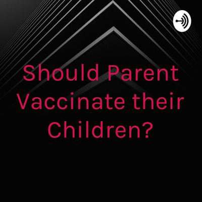 Should Parent Vaccinate their Children?