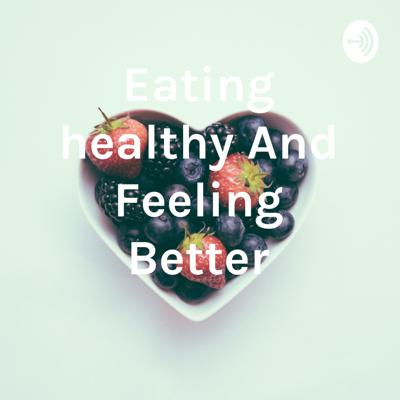 Eating healthy And Feeling Better