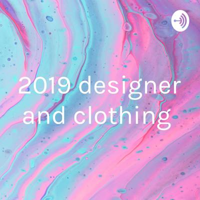 2019 designer and clothing