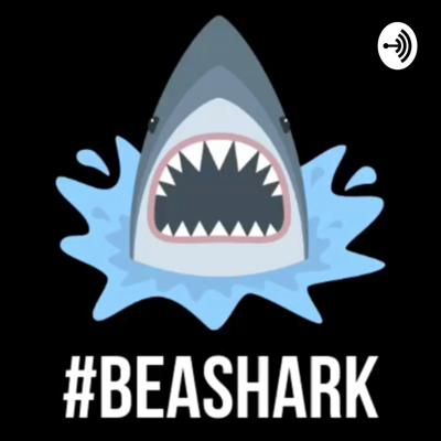 Be A Shark: Podcast