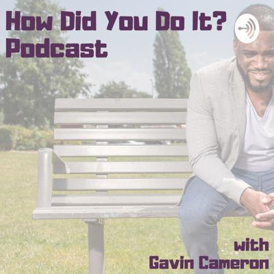 How Did You Do It? Podcast