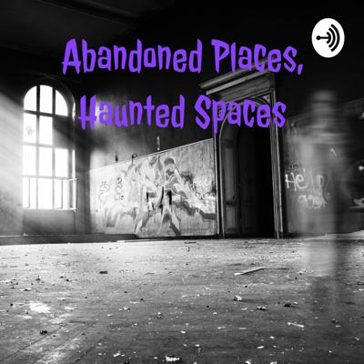 Abandoned Places Haunted Spaces