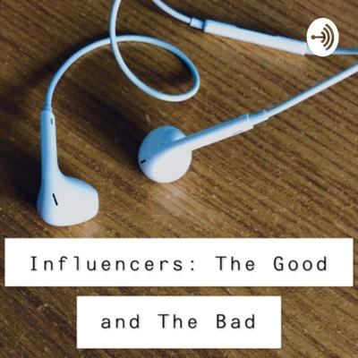 Influencers: The Good and The Bad
