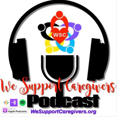 We Support Caregivers Podcast