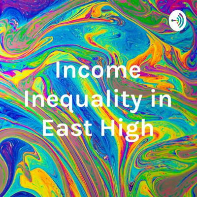 Income Inequality in East High