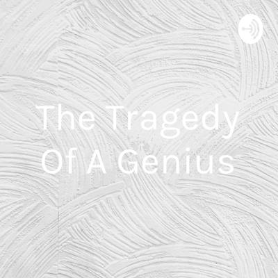 The Tragedy Of A Genius