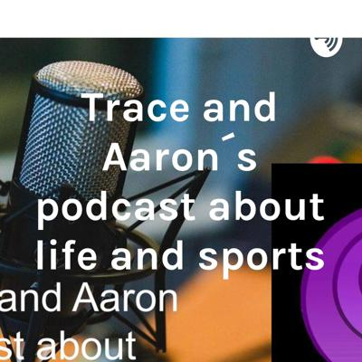 Trace and Aaron´s podcast about life and sports