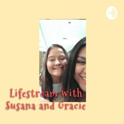 Lifestream with Susana and Gracie