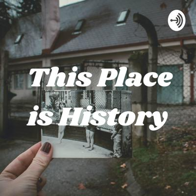 This Place is History