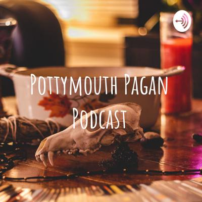 This is the Pottymouth Pagan Podcast. Wherever we go, chaos follows & chances are, we're cussing & complaining about it. Join us in our adventure and try not to think about how ridiculous we sound.