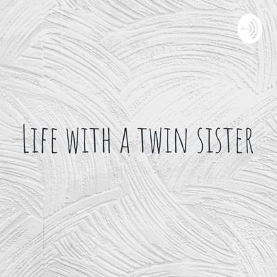 Life with a twin sister