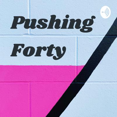 Pushing Forty