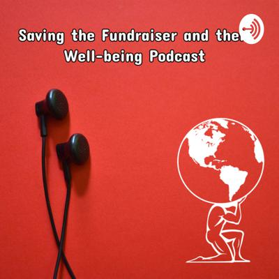 Saving the Fundraiser and their Well-being (Atlas or Hercules)