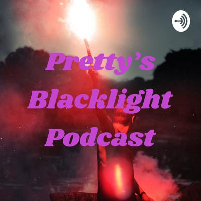 Pretty's Blacklight Podcast