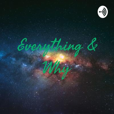 Everything & Why