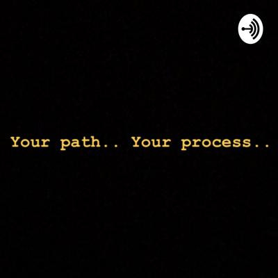 Your Path.. Your Process...