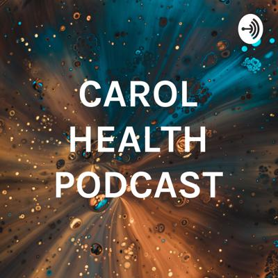 CAROL HEALTH PODCAST
