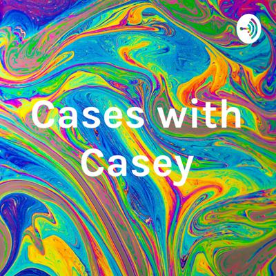 Cases with Casey