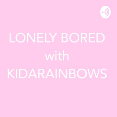 A podcast about loneliness and sadness but talking about things I like music pop culture and politics and self development professional wrestling and Twitter rants from your favorite public figures. (anchor.fm.com/lonelybored Email: Kidarainbows12@gmail.com For sponsors and questions for the podcast