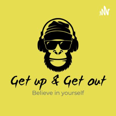 Get up & Get out