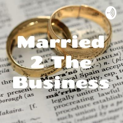Married 2 The Business