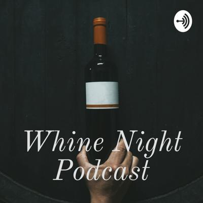 Whine Night Podcast