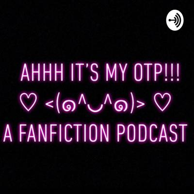 Ahhh it's my OTP!!! ♡< (๑^◡^๑)>♡ A Fanfiction podcast