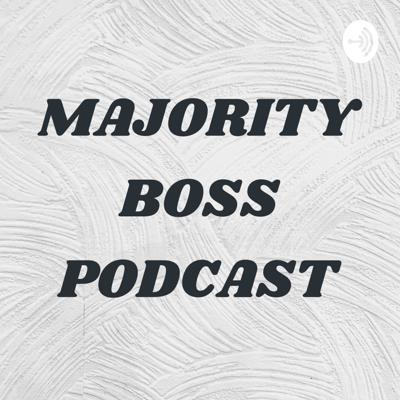MAJORITY BOSS PODCAST