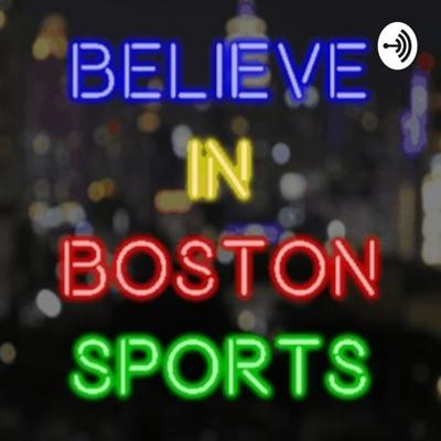 Believe In Boston Sports Podcast